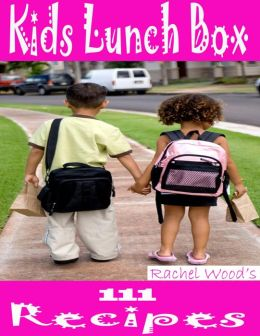 Kids Lunch Box: 111 Recipes