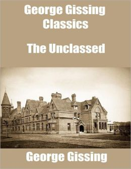George Gissing Classics: The Unclassed