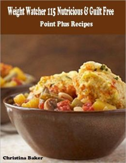 Weight Watcher 115 Nutricious and Guilt Free Point Plus Recipes