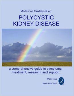 Medifocus Guidebook on: Polycystic Kidney Disease