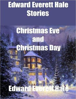 Edward Everett Hale Stories: Christmas Eve and Christmas Day