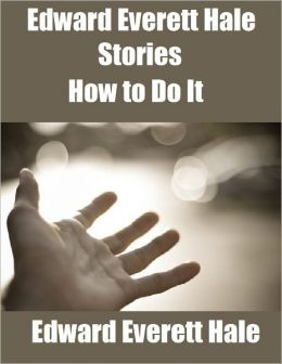 Edward Everett Hale Stories: How to Do It