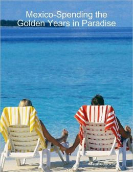 Mexico-Spending the Golden Years in Paradise