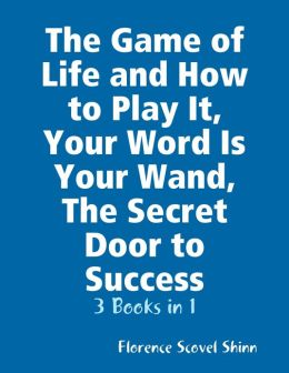 The Game of Life and How to Play It / Your Word Is Your Wand / The Secret Door to Success