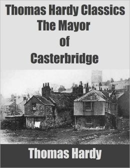 Thomas Hardy Classics: The Mayor of Casterbridge