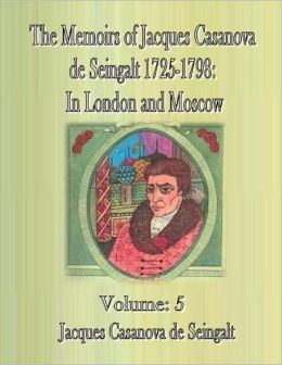 The Memoirs of Jacques Casanova de Seingalt 1725-1798: In London and Moscow-Volume: 5