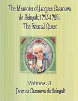 The Memoirs of Jacques Casanova de Seingalt 1725-1798: The Eternal Quest- Volume: 3