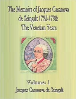 The Memoirs of Jacques Casanova de Seingalt 1725-1798: The Venetian Years- Volume: 1