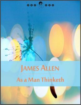 As a Man Thinketh: The Book of Thoughts, Health and Body, Character, Purpose, Achievement, Visions and Ideals (New Thought Edition - Secret Library)