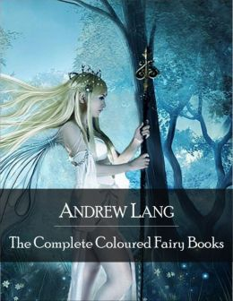 The Complete Coloured Fairy Books: Blue, Red, Green, Yellow, Pink, Grey, Violet, Crimson, Brown, Orange, Olive, Lilac, Rose Fairy Book - Hundreds of Beautifull Fairy Tales - Little Red Riding Hood, Snowhite, Beauty and the Beast and Many Many More