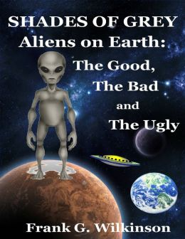 Shades of Grey: Aliens on Earth - the Good, the Bad and the Ugly