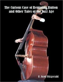 The Curious Case of Benjamin Button and Other Tales of the Jazz Age (Illustrated)