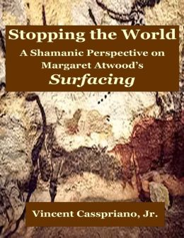 Stopping the World: A Shamanic Perspective on Margaret Atwood's