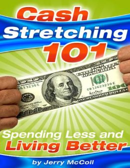 Cash Stretching 101 - Spending Less and Living Better