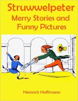 Struwwelpeter Merry Stories and Funny Pictures (Illustrated)