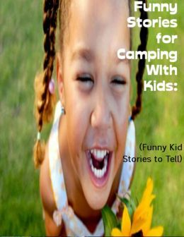Funny Stories for Camping With Kids: (Funny Kid Stories to Tell)
