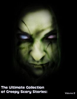 The Ultimate Collection of Creepy Scary Stories: Volume 2