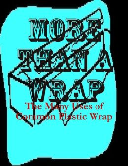 More Than a Wrap - The Many Uses of Common Plastic Wrap