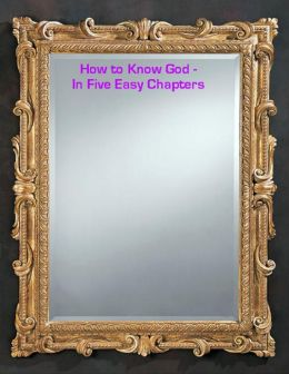 How to Know God - In Five Easy Chapters