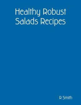 Healthy Robust Salads Recipes