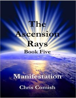 The Ascension Rays, Book Five: Manifestation