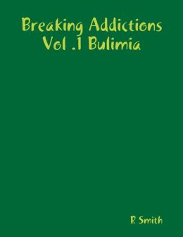 Breaking Addictions Vol .1 Bulimia