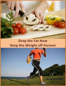 Drop the Fat Now: Keep the Weight off Forever