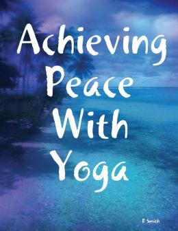 Achieving Peace With Yoga