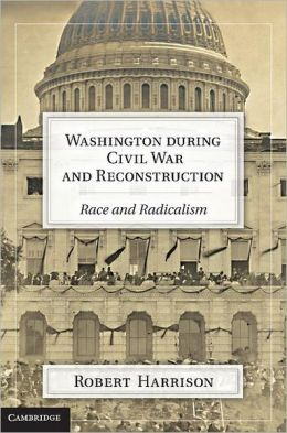 Washington during Civil War and Reconstruction: Race and Radicalism