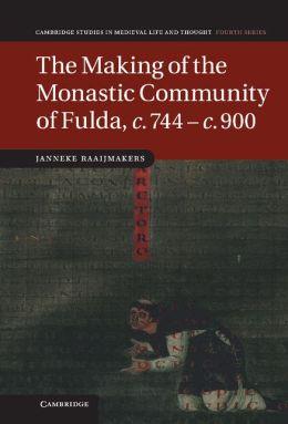 The Making of the Monastic Community of Fulda, c.744 ? c.900