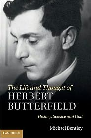 The Life and Thought of Herbert Butterfield: History, Science and God