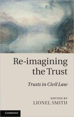 Re-imagining the Trust: Trusts in Civil Law