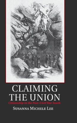 Claiming the Union: Citizenship in the Post-Civil War South