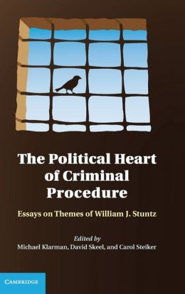 The Political Heart of Criminal Procedure: Essays on Themes of William J. Stuntz