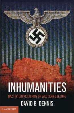 Inhumanities: Nazi Interpretations of Western Culture