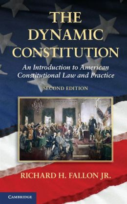 The Dynamic Constitution: An Introduction to American Constitutional Law and Practice