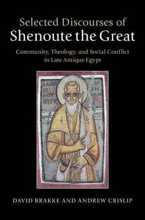 Selected Discourses of Shenoute the Great: Community, Theology, and Social Conflict in Late Antique Egypt