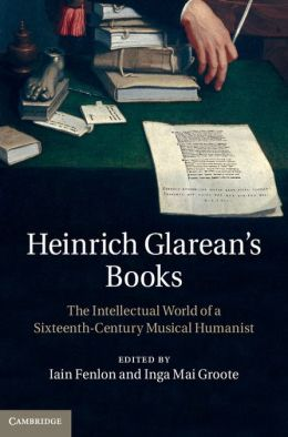 Heinrich Glarean's Books: The Intellectual World of a Sixteenth-Century Musical Humanist