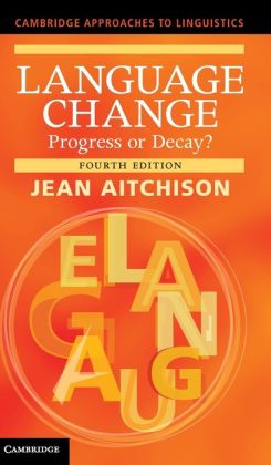 Language Change: Progress or Decay?