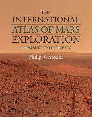 The International Atlas of Mars Exploration: Volume 2, 2004 to 2014: From Spirit to Curiosity