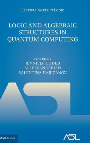 Logic and Algebraic Structures in Quantum Computing