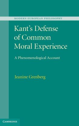 Kant's Defense of Common Moral Experience: A Phenomenological Account