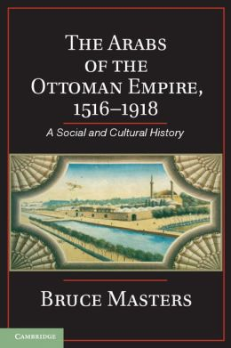 The Arabs of the Ottoman Empire, 1516-1918: A Social and Cultural History