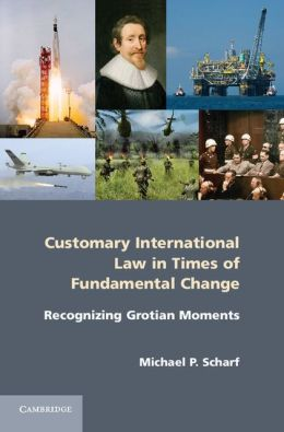 Customary International Law in Times of Fundamental Change: Recognizing Grotian Moments
