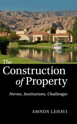 The Construction of Property: Norms, Institutions, Challenges