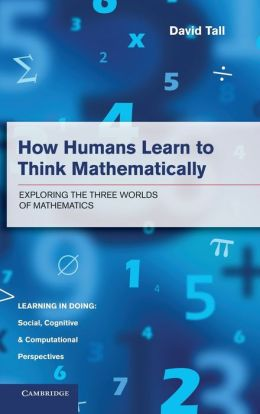 How Humans Learn to Think Mathematically: Exploring the Three Worlds of Mathematics