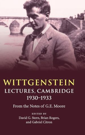 Wittgenstein: Lectures, Cambridge 1930-1933: From the Notes of G. E. Moore