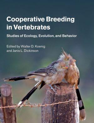 Cooperative Breeding in Vertebrates: Studies of Ecology, Evolution, and Behavior