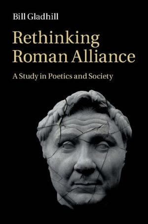 Rethinking Roman Alliance: A Study in Poetics and Society