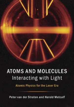 Atoms and Molecules Interacting with Light: Atomic Physics for the Laser Era